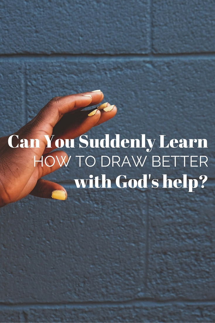 Did you know you can learn how to draw better with God's help? Tune in to see how!